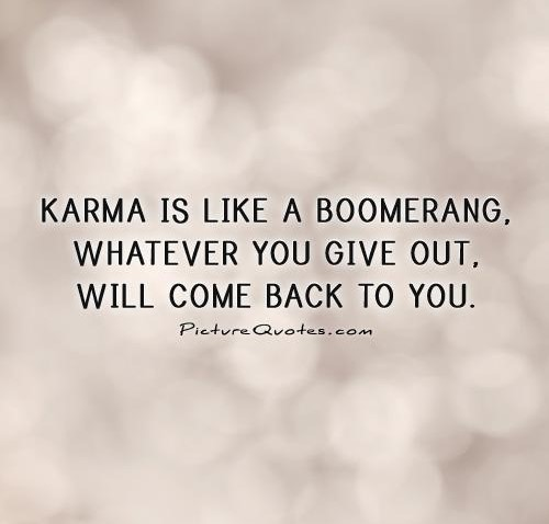 karma-is-like-a-boomerang-whatever-you-give-out-will-come-back-to-you-quote-1